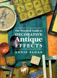 Practical Guide To Decorative Antique Effects